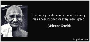 quote-the-earth-provides-enough-to-satisfy-every-man-s-need-but-not-for-every-man-s-greed-mahatma-gandhi-231145