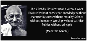 the-7-deadly-sins-are-wealth-without-work-pleasure-without-conscience-knowledge-without-character-mahatma-gandhi